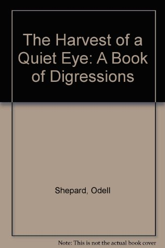 The Harvest of a Quiet Eye: A Book of Digressions (Essay index reprint series): Shepard, Odell