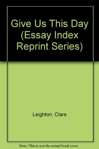 Give Us This Day (Essay Index Reprint Series) Leighton, Clare