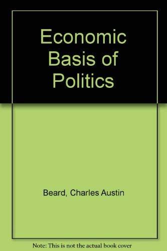 Economic Basis of Politics (Essay index reprint series): Beard, Charles Austin