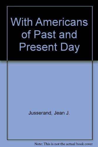With Americans of Past and Present Day (Essay index reprint series): Jusserand, Jean J.
