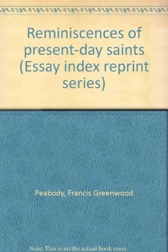 Reminiscences of present-day saints (Essay index reprint series): Peabody, Francis Greenwood