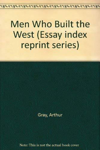 MEN WHO BUILT THE WEST.: Gray, Arthur Amos.