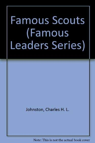 Famous Scouts (Famous Leaders Series): Johnston, Charles H. L.