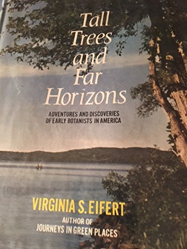 Tall Trees and Far Horizons: Adventures and Discoveries of Early Botanists in America.: Virginia L ...