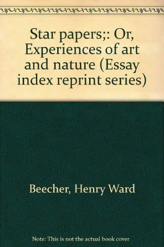 Star papers;: Or, Experiences of art and nature (Essay index reprint series): Beecher, Henry Ward