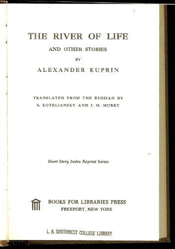 River of Life, and Other Stories: And Other Stories (Short Story Index Reprint Series): Kuprin, ...