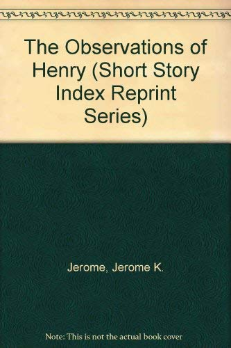 The Observations of Henry (Short Story Index Reprint Series): Jerome K. Jerome