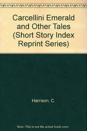 The Carcellini Emerald and Other Tales (Short Story Index): C. Harrison
