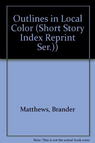 Outlines in Local Color (Short Story Index Reprint Ser.)): Matthews, Brander