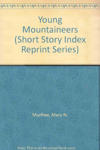 Young Mountaineers (Short Story Index Reprint Series): Murfree, Mary N.