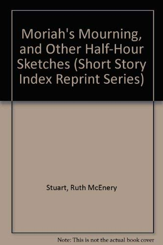Moriah's Mourning, and Other Half-Hour Sketches (Short Story Index Reprint Series): Stuart, ...