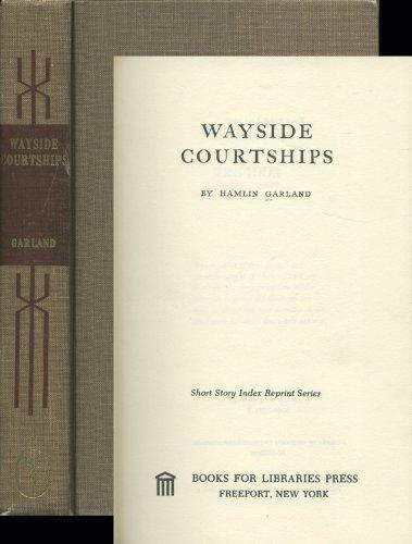 Wayside Courtships (Short Story Index Reprint Series): Garland, Hamlin