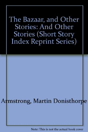 The Bazaar, and Other Stories and Other Stories: Armstrong, Martin Donisthorpe & M. Armstong