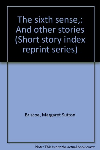 The sixth sense,: And other stories (Short story index reprint series): Briscoe, Margaret Sutton