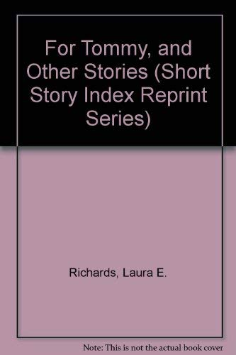 For Tommy, and Other Stories (Short Story Index Reprint Series): Richards, Laura E.