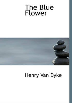 The Blue Flower by Henry Van Dyke (1977, Hardcover): Van Dyke, Henry