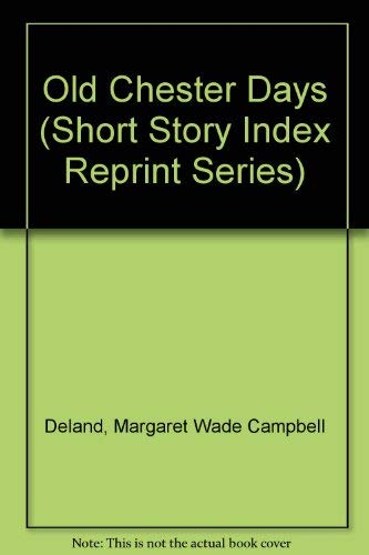 Old Chester Days (Short Story Index Reprint Series): Deland, Margaret Wade Campbell
