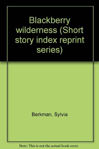 Blackberry wilderness (Short story index reprint series): Berkman, Sylvia