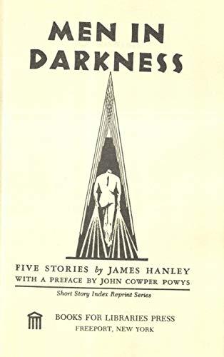 Men in Darkness; Five Stories: Five Stories: Hanley, James