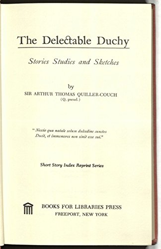 The delectable duchy;: Stories, studies, and sketches (Short story index reprint series): Arthur ...