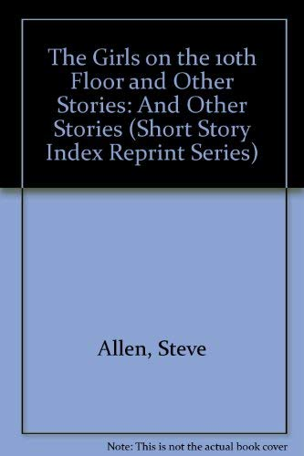 The Girls on the 10th Floor and Other Stories: And Other Stories (Short Story Index Reprint Series)...