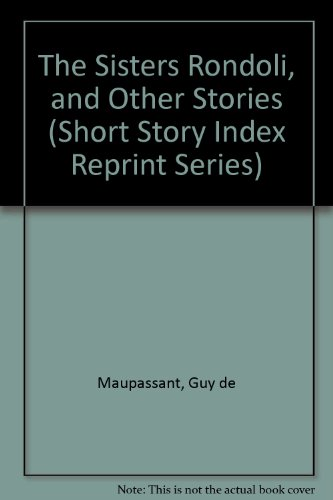 The Sisters Rondoli, and Other Stories (Short: Maupassant, Guy de