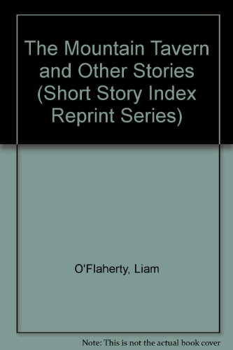 The Mountain Tavern and Other Stories (Short Story Index Reprint Series) (0836940547) by O'Flaherty, Liam