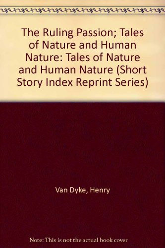 The Ruling Passion; Tales Of Nature And Human Nature (Short Story Index Reprint Series)