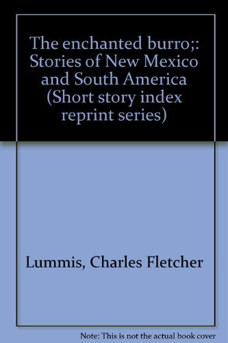 The enchanted burro;: Stories of New Mexico and South America (Short story index reprint series): ...