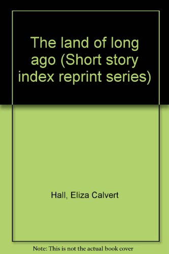 The land of long ago (Short story index reprint series) Hall, .