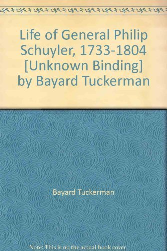 LIFE OF GENERAL PHILIP SCHUYLER 1733-1804: Select Bibliographies Reprint Series: Tuckerman, Bayard