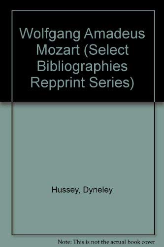Wolfgang Amadeus Mozart (Select Bibliographies Repprint Series): Dyneley Hussey