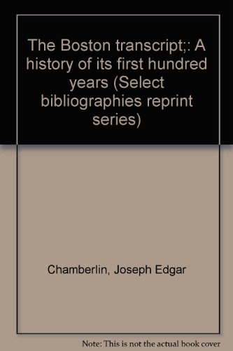 9780836951462: The Boston transcript;: A history of its first hundred years (Select bibliographies reprint series)