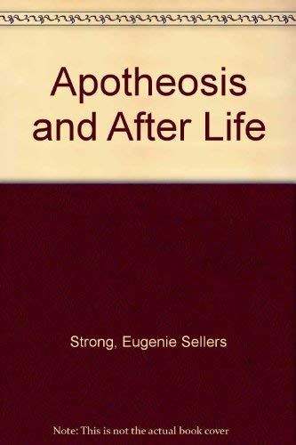 APOTHEOSIS AND AFTER LIFE : Three Lectures on Certain Phases of Art and Religion in the Roman ...