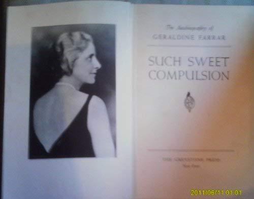9780836952056: Such Sweet Compulsion: The Autobiography of Geraldine Farrar