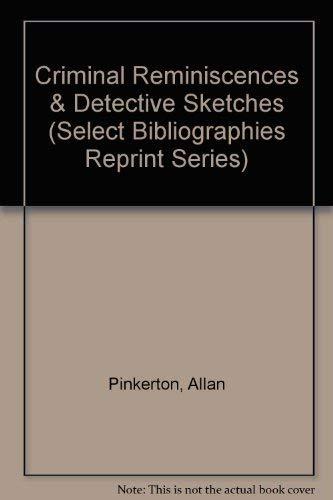 9780836952414: Criminal Reminiscences & Detective Sketches (Select Bibliographies Reprint Series)