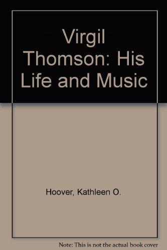 Virgil Thomson: His Life and Music: Hoover, Kathleen O., Cage, John
