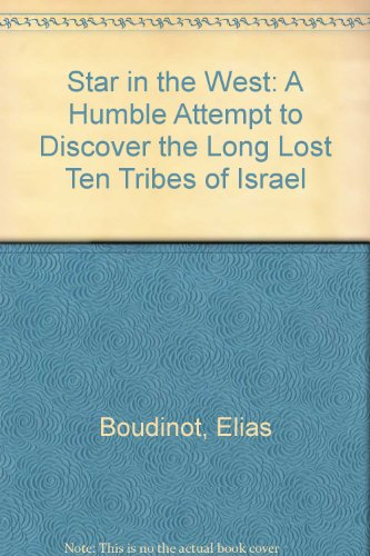 Star in the West : A Humble Attempt to Discover the Long Lost Ten Tribes of Israel: Boudinot, Elias
