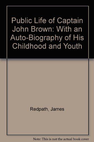 Public Life of Captain John Brown: With: Redpath, James