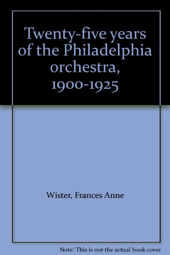 Twenty-five years of the Philadelphia orchestra, 1900-1925: Wister, Frances Anne