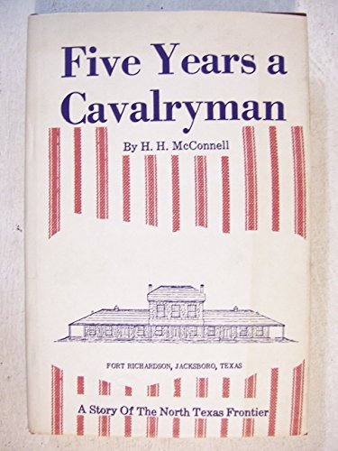 Five Years a Cavalryman; or, Sketches of Regular Army Life on the Texas Frontier, Twenty Odd Years ...
