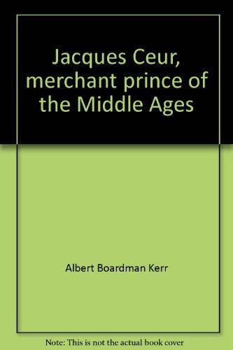 Jacques Coeur: Merchant Prince of the Middle Ages: Kerr, Albert Boardman