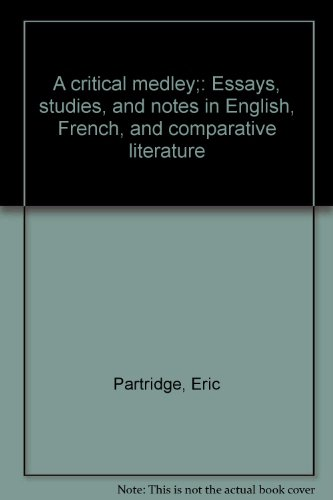 A critical medley;: Essays, studies, and notes in English, French, and comparative literature: ...