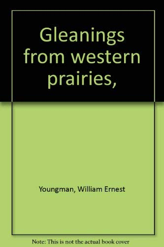 Gleanings from western prairies,: Youngman, William Ernest