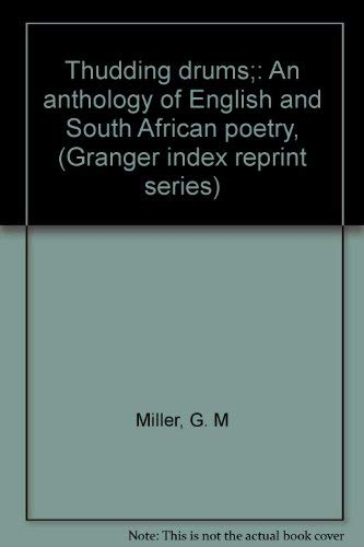 Thudding Drums: An Anthology of English and South African Poetry, (Granger index reprint series): G...