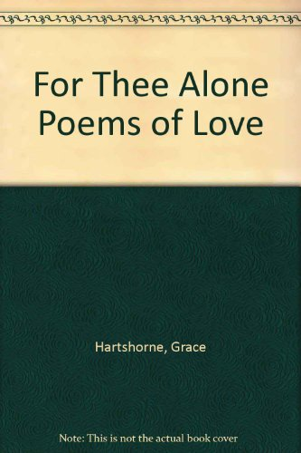 For Thee Alone Poems of Love (Granger: Grace Hartshorne