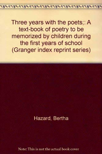 9780836961119: Three years with the poets;: A text-book of poetry to be memorized by children during the first years of school (Granger index reprint series)