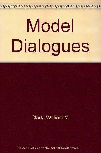 Model Dialogues (Granger index reprint series): William M. Clark