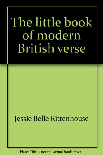 The Little Book Of Modern British Verse;: One Hundred Poets Since Henley (Granger index reprint ...