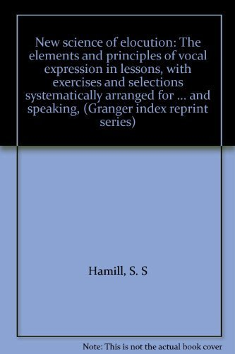 9780836963137: New science of elocution: The elements and principles of vocal expression in lessons, with exercises and selections systematically arranged for ... and speaking, (Granger index reprint series)